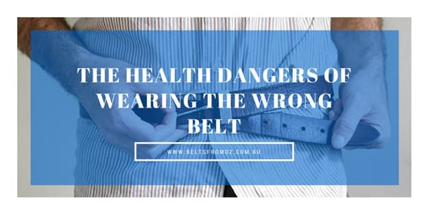 Belts From OZ - the health dangers of wearing the wrong belt